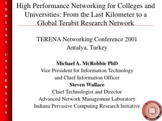TERENA Networking Conference 2001 Antalya, Turkey Michael A. McRobbie PhD