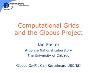 Computational Grids and the Globus Project