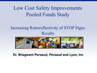Low Cost Safety Improvements Pooled Funds Study Increasing Retroreflectivity of STOP Signs Results