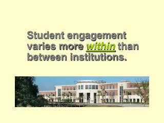 Student engagement varies more  within  than between institutions.