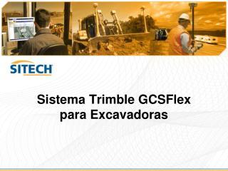 Sistema  Trimble  GCSFlex para Excavadoras
