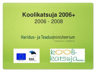 Koolikatsuja 2006+ 2006 - 2008