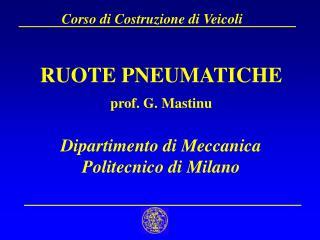 RUOTE PNEUMATICHE prof. G. Mastinu Dipartimento di Meccanica Politecnico di Milano