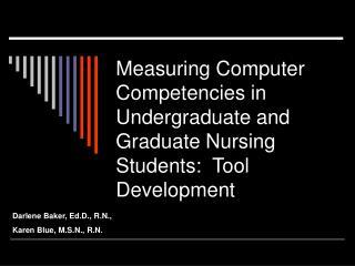 Measuring Computer Competencies in Undergraduate and Graduate Nursing Students:  Tool Development