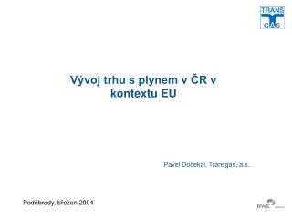Vývoj trhu s plynem v ČR v kontextu EU
