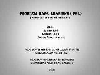 PROBLEM  BASE  LEARNING ( PBL) ( Pembelajaran Berbasis Masalah )