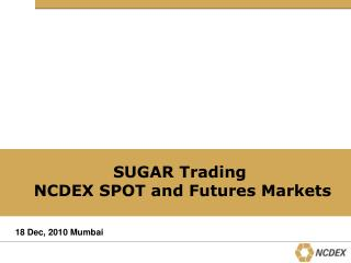 SUGAR Trading   NCDEX SPOT and Futures Markets