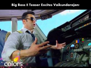 Big Boss 8 Teaser Excites Vaikundarajan!