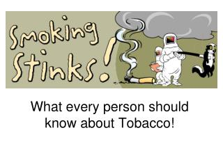 What every person should know about Tobacco!