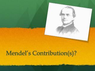 Mendel's Contribution(s)?