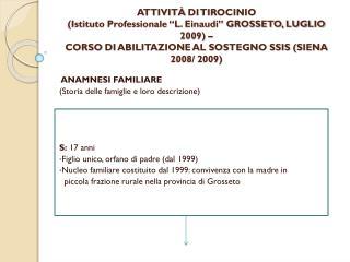ANAMNESI FAMILIARE (Storia delle famiglie e loro descrizione) S:  17 anni