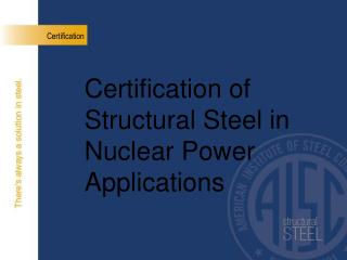 Certification of Structural Steel in Nuclear Power Applications