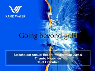 Stakeholder Annual Report Presentation 2005/6 Themba Nkabinde Chief Executive