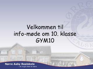 Velkommen til info-m�de om 10.  klasse GYM10