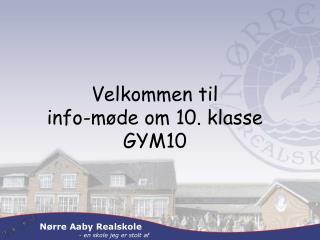 Velkommen til info-møde om 10.  klasse GYM10