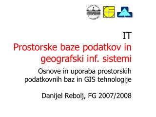 IT Prostorske baze podatkov in geografski inf .  sistemi