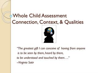 Whole Child Assessment    Connection, Context,  Qualities
