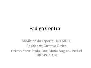 Fadiga Central
