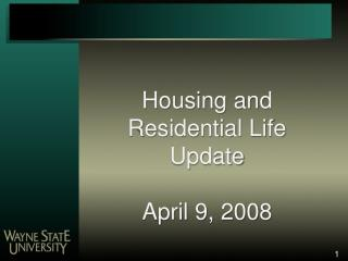 Housing and Residential Life Update April 9,  2008