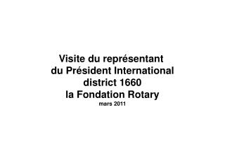 Visite du représentant  du Président International district 1660 la Fondation Rotary mars 2011