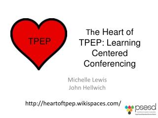 Th e Heart of TPEP: Learning Centered Conferencing