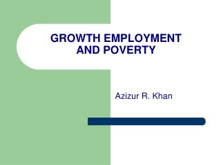 GROWTH EMPLOYMENT  AND POVERTY