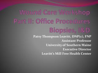 Wound Care  Workshop Part II: Office Procedures Biopsies, I&D