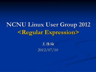 NCNU Linux User Group 2012  <Regular Expression>