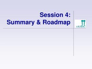 Session 4: Summary & Roadmap