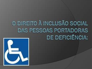 O direito à inclusão social das pessoas portadoras de deficiência: