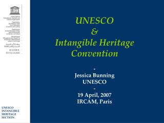 UNESCO  & Intangible Heritage Convention - Jessica Bunning   UNESCO - 19 April, 2007  IRCAM, Paris
