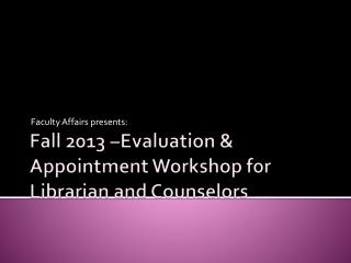 Fall 2013 �Evaluation & Appointment Workshop for Librarian and Counselors