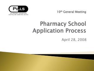 10 th  General Meeting Pharmacy School Application Process