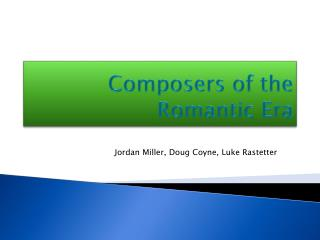 Composers of the  R omantic  E ra