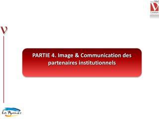 PARTIE 4. Image & Communication des partenaires institutionnels
