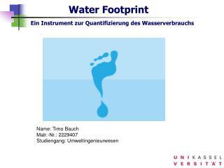 Water Footprint     Ein Instrument zur Quantifizierung des Wasserverbrauchs