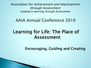 Learning for Life: The Place of  Assessment Encouraging, Guiding and Creating