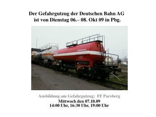Der Gefahrgutzug der Deutschen Bahn AG   ist von Dienstag 06.– 08. Okt 09 in Pbg.