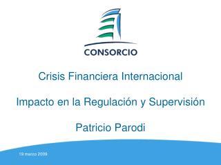 Crisis Financiera Internacional Impacto en la Regulación y Supervisión Patricio Parodi