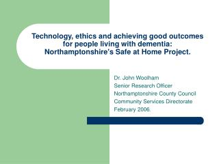 Dr. John Woolham Senior Research Officer Northamptonshire County Council