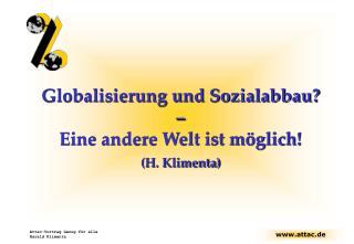 Globalisierung und Sozialabbau?  –  Eine andere Welt ist möglich! (H. Klimenta)