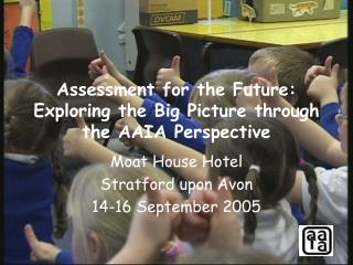Assessment for the Future: Exploring the Big Picture through the AAIA Perspective
