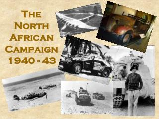 The North African Campaign 1940 - 43