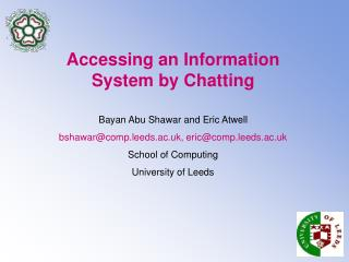 Accessing an Information System by Chatting Bayan Abu Shawar and Eric Atwell