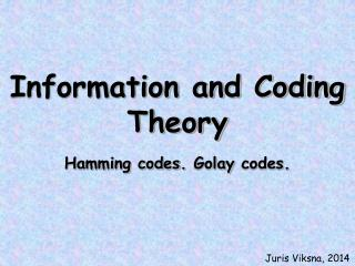 Information and Coding Theory Hamming codes.  Golay  codes.