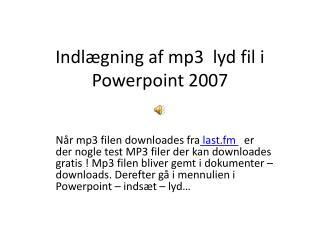 Indlægning af mp3  lyd fil i Powerpoint 2007