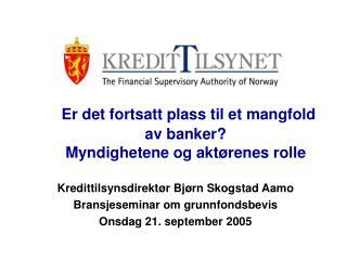 Er det fortsatt plass til et mangfold av banker?  Myndighetene og akt�renes rolle