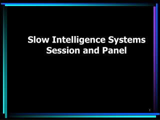 Slow Intelligence Systems Session and Panel