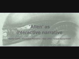 'Alien' as  interactive narrative