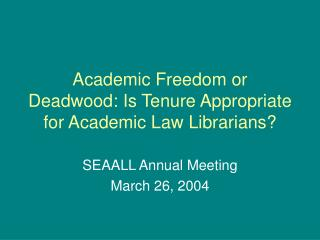 Academic Freedom or Deadwood: Is Tenure Appropriate for Academic Law Librarians?